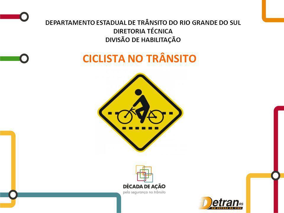 CICLISTA NO TRÂNSITO DEPARTAMENTO ESTADUAL DE TRÂNSITO DO RIO GRANDE DO SUL DIRETORIA TÉCNICA DIVISÃO DE HABILITAÇÃO