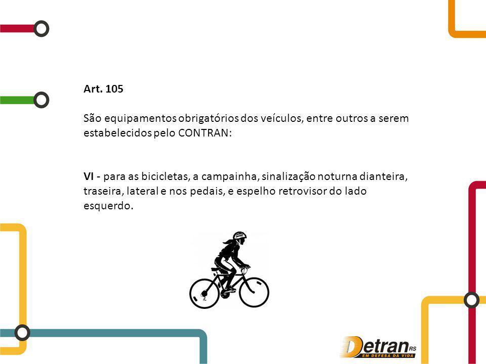 Art. 105 São equipamentos obrigatórios dos veículos, entre outros a serem estabelecidos pelo CONTRAN: VI - para as bicicletas, a campainha, sinalizaçã