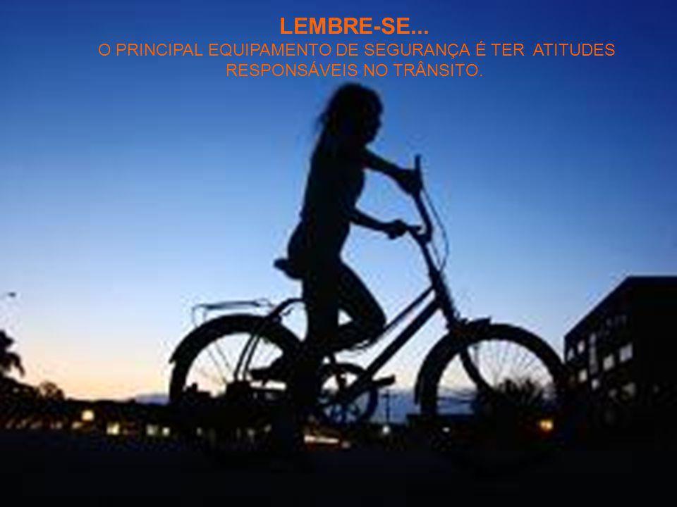 LEMBRE-SE... O PRINCIPAL EQUIPAMENTO DE SEGURANÇA É TER ATITUDES RESPONSÁVEIS NO TRÂNSITO.