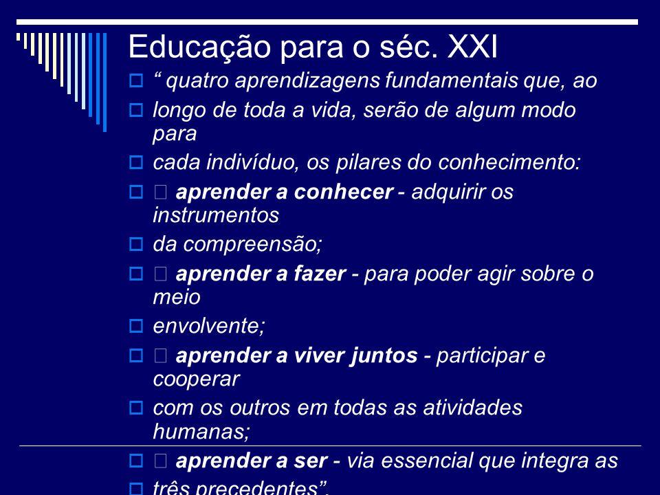 Educação para o séc. XXI quatro aprendizagens fundamentais que, ao longo de toda a vida, serão de algum modo para cada indivíduo, os pilares do conhec