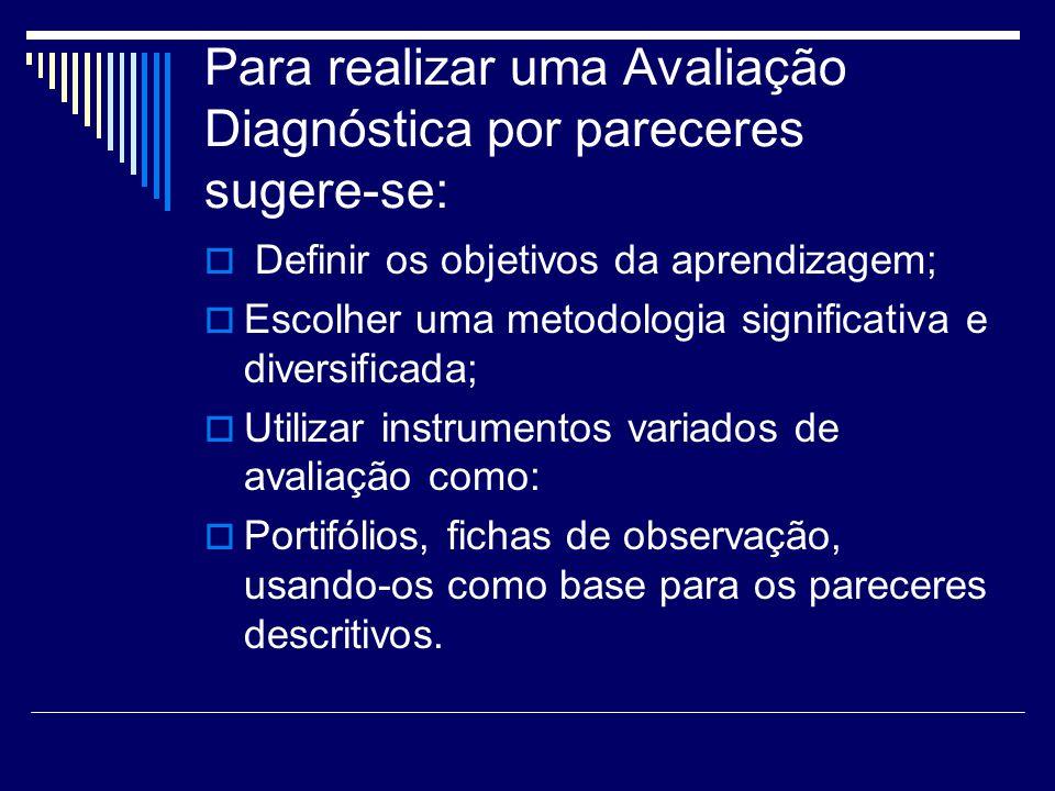 Para realizar uma Avaliação Diagnóstica por pareceres sugere-se: Definir os objetivos da aprendizagem; Escolher uma metodologia significativa e divers