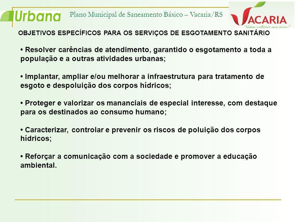 Plano Municipal de Saneamento Básico – Vacaria/RS OBJETIVOS ESPECÍFICOS PARA OS SERVIÇOS DE ESGOTAMENTO SANITÁRIO Resolver carências de atendimento, g