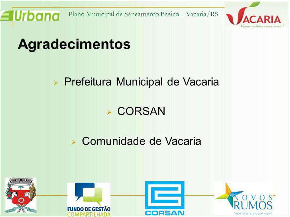 Plano Municipal de Saneamento Básico – Vacaria/RS Agradecimentos Prefeitura Municipal de Vacaria CORSAN Comunidade de Vacaria