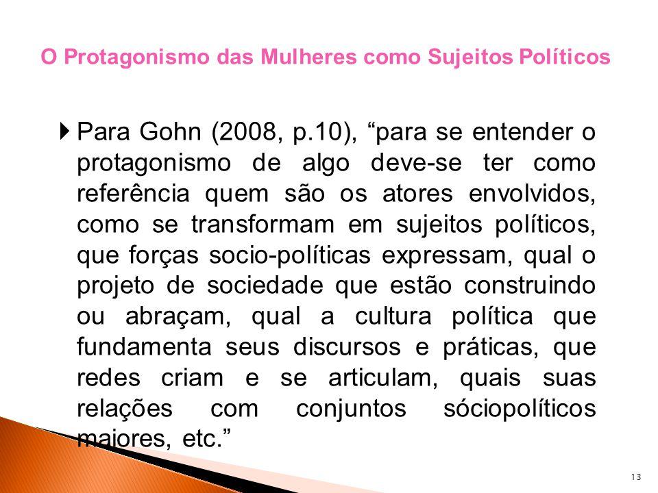 13 Para Gohn (2008, p.10), para se entender o protagonismo de algo deve-se ter como referência quem são os atores envolvidos, como se transformam em s