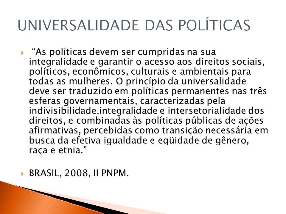 As políticas devem ser cumpridas na sua integralidade e garantir o acesso aos direitos sociais, políticos, econômicos, culturais e ambientais para tod