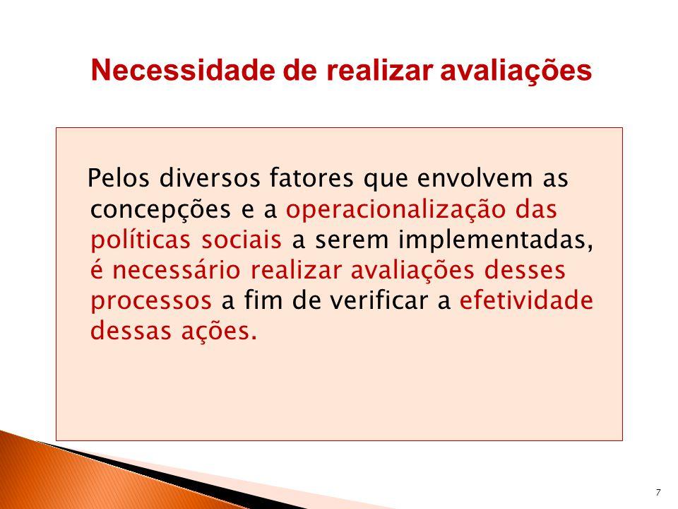 7 Pelos diversos fatores que envolvem as concepções e a operacionalização das políticas sociais a serem implementadas, é necessário realizar avaliaçõe