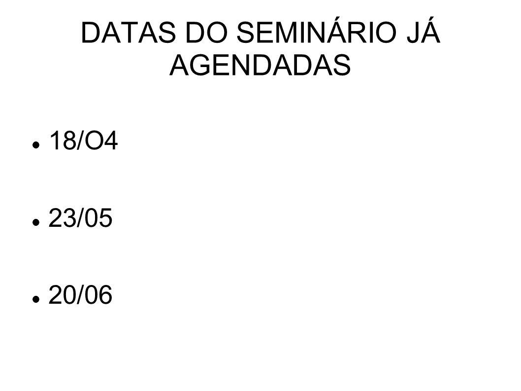 DATAS DO SEMINÁRIO JÁ AGENDADAS 18/O4 23/05 20/06