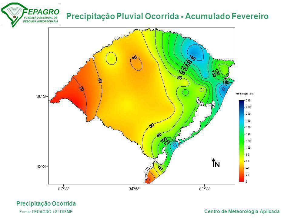 Precipitação Pluvial Ocorrida - Acumulado Fevereiro Centro de Meteorologia Aplicada Precipitação Ocorrida Fonte: FEPAGRO / 8° DISME