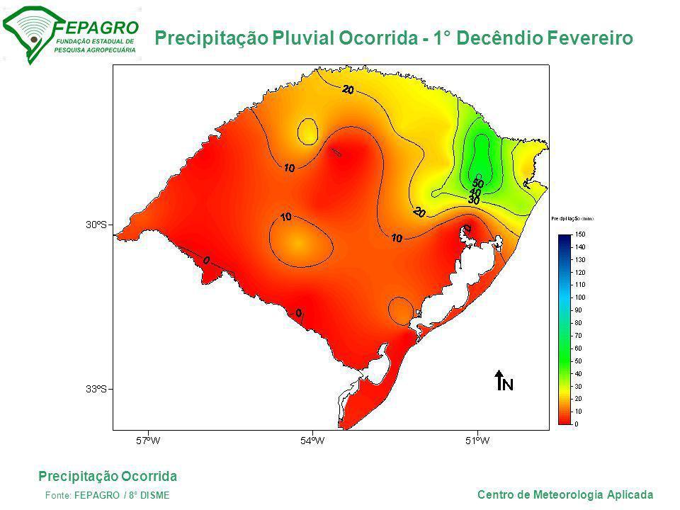 Precipitação Pluvial Ocorrida - 1° Decêndio Fevereiro Centro de Meteorologia Aplicada Precipitação Ocorrida Fonte: FEPAGRO / 8° DISME