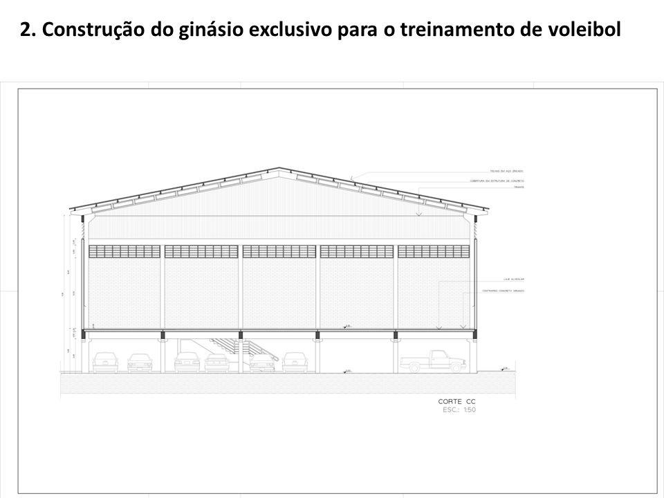 2. Construção do ginásio exclusivo para o treinamento de voleibol