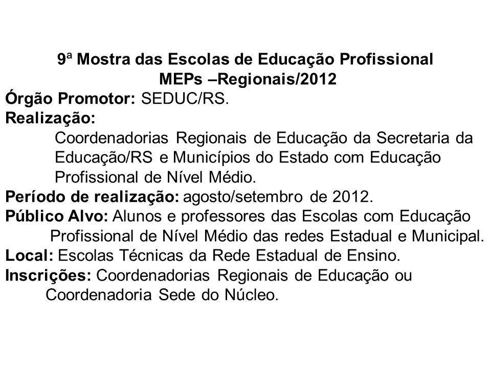 9ª Mostra das Escolas de Educação Profissional MEPs –Regionais/2012 Órgão Promotor: SEDUC/RS. Realização: Coordenadorias Regionais de Educação da Secr