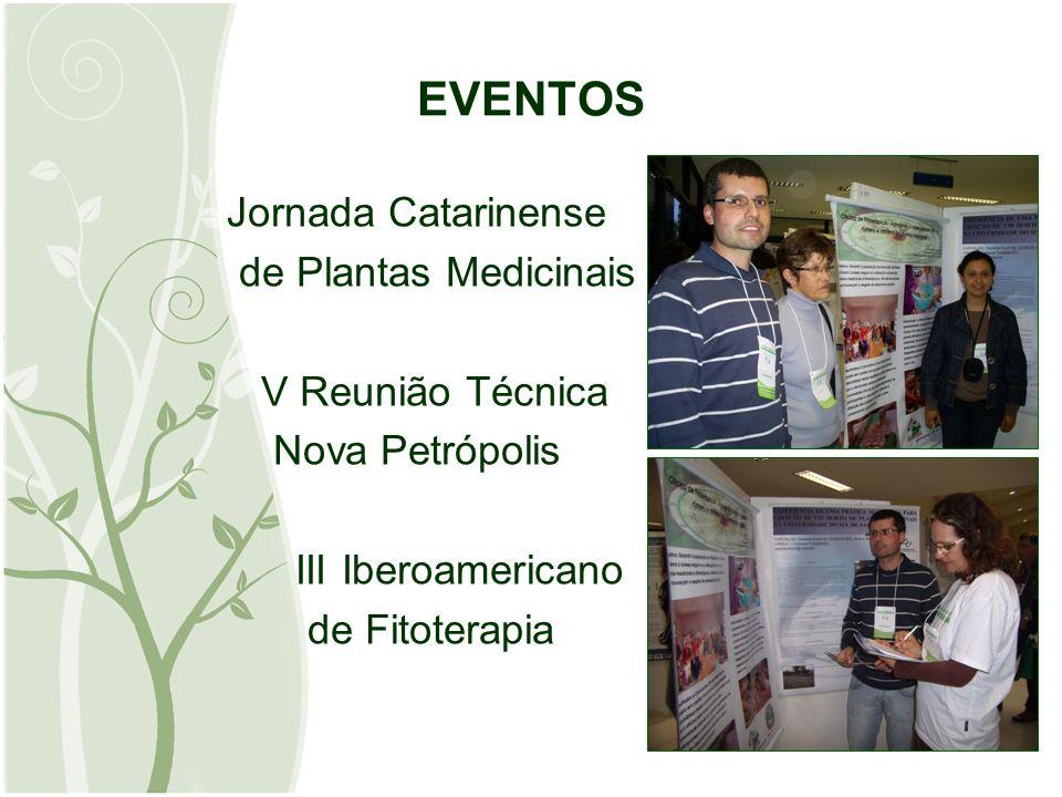 EVENTOS Jornada Catarinense de Plantas Medicinais V Reunião Técnica Nova Petrópolis III Iberoamericano de Fitoterapia
