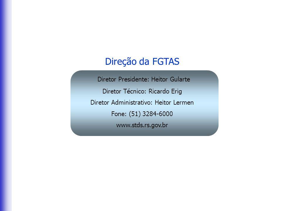 Direção da FGTAS Diretor Presidente: Heitor Gularte Diretor Técnico: Ricardo Erig Diretor Administrativo: Heitor Lermen Fone: (51) 3284-6000 www.stds.rs.gov.br