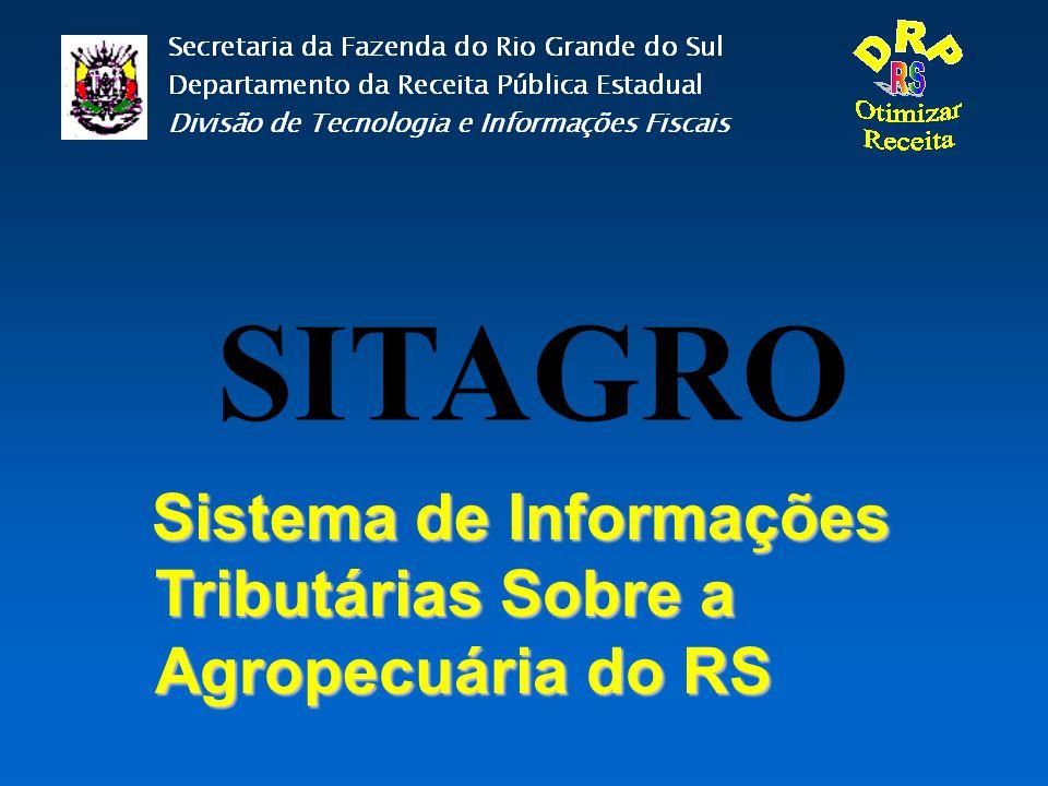 SITAGRO Sistema de Informações Tributárias Sobre a Agropecuária do RS Sistema de Informações Tributárias Sobre a Agropecuária do RS
