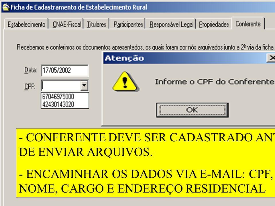 - CONFERENTE DEVE SER CADASTRADO ANTES DE ENVIAR ARQUIVOS. - ENCAMINHAR OS DADOS VIA E-MAIL: CPF, NOME, CARGO E ENDEREÇO RESIDENCIAL