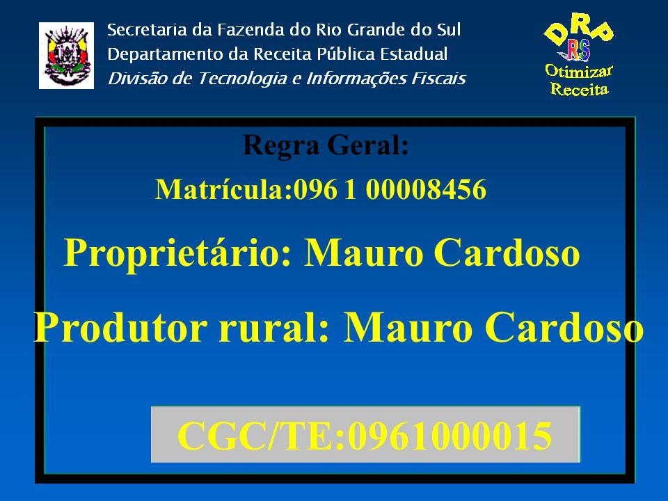 Matrícula:096 1 00008456 CGC/TE:0961000015 Proprietário: Mauro Cardoso Produtor rural: Mauro Cardoso Regra Geral: