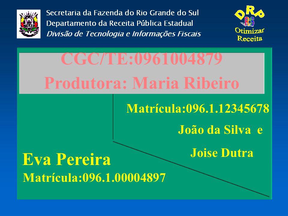 Matrícula:096.1.00004897 Matrícula:096.1.12345678 CGC/TE:0961004879 Produtora: Maria Ribeiro João da Silva e Joise Dutra Eva Pereira
