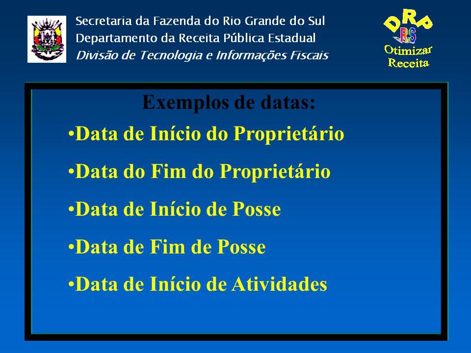 Exemplos de datas: Data de Início do Proprietário Data do Fim do Proprietário Data de Início de Posse Data de Fim de Posse Data de Início de Atividade