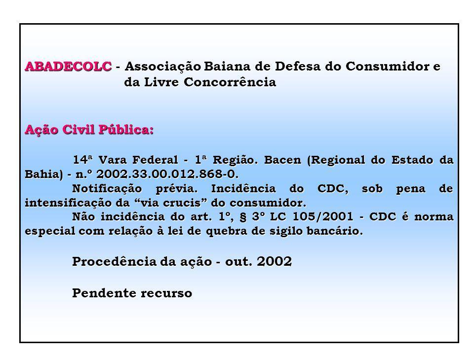 BANCOS DE DADOS POSITIVOS: Resolução n.º 2.390 Bacen, de 22.05.97: especifica a prestação de informações sobre seus clientes, objetivando a implementa