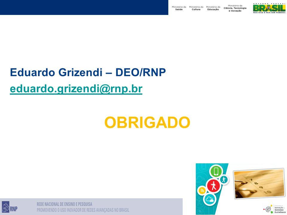 Eduardo Grizendi – DEO/RNP eduardo.grizendi@rnp.br OBRIGADO