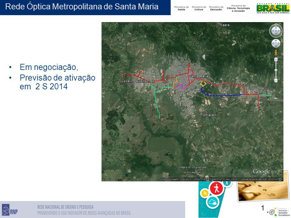 1 Rede Óptica Metropolitana de Santa Maria Em negociação, Previsão de ativação em 2 S 2014
