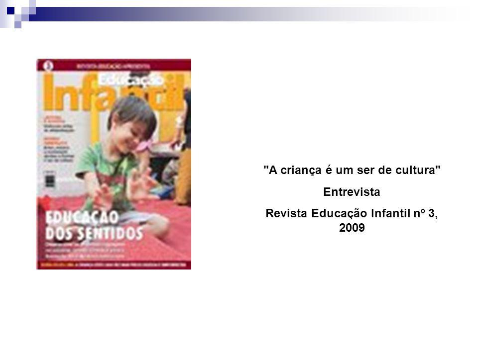 A criança é um ser de cultura Entrevista Revista Educação Infantil nº 3, 2009