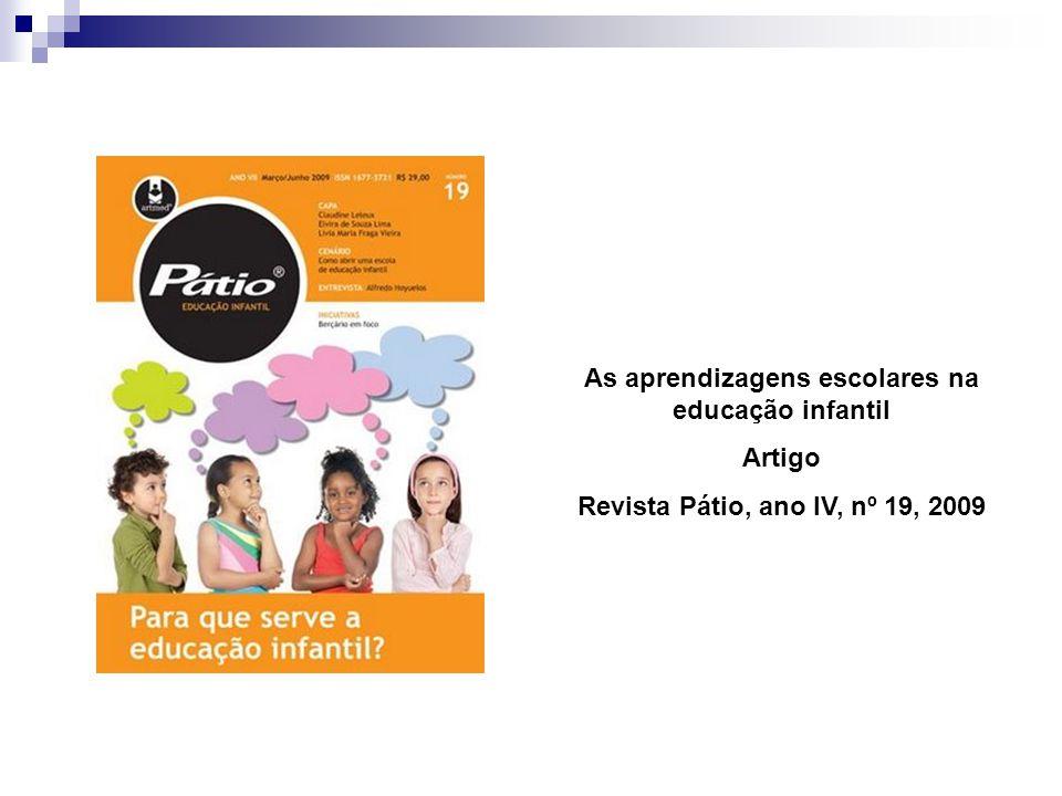 As aprendizagens escolares na educação infantil Artigo Revista Pátio, ano IV, nº 19, 2009