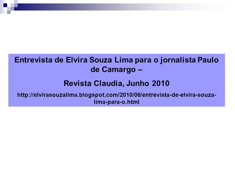 Entrevista de Elvira Souza Lima para o jornalista Paulo de Camargo – Revista Claudia, Junho 2010 http://elvirasouzalima.blogspot.com/2010/06/entrevist