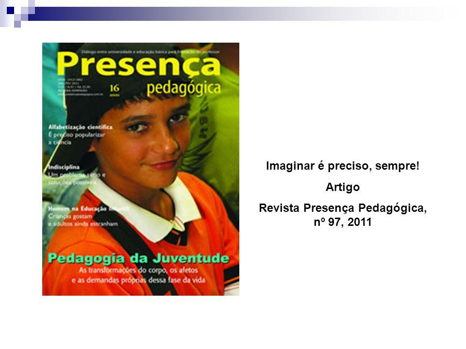 Imaginar é preciso, sempre! Artigo Revista Presença Pedagógica, nº 97, 2011