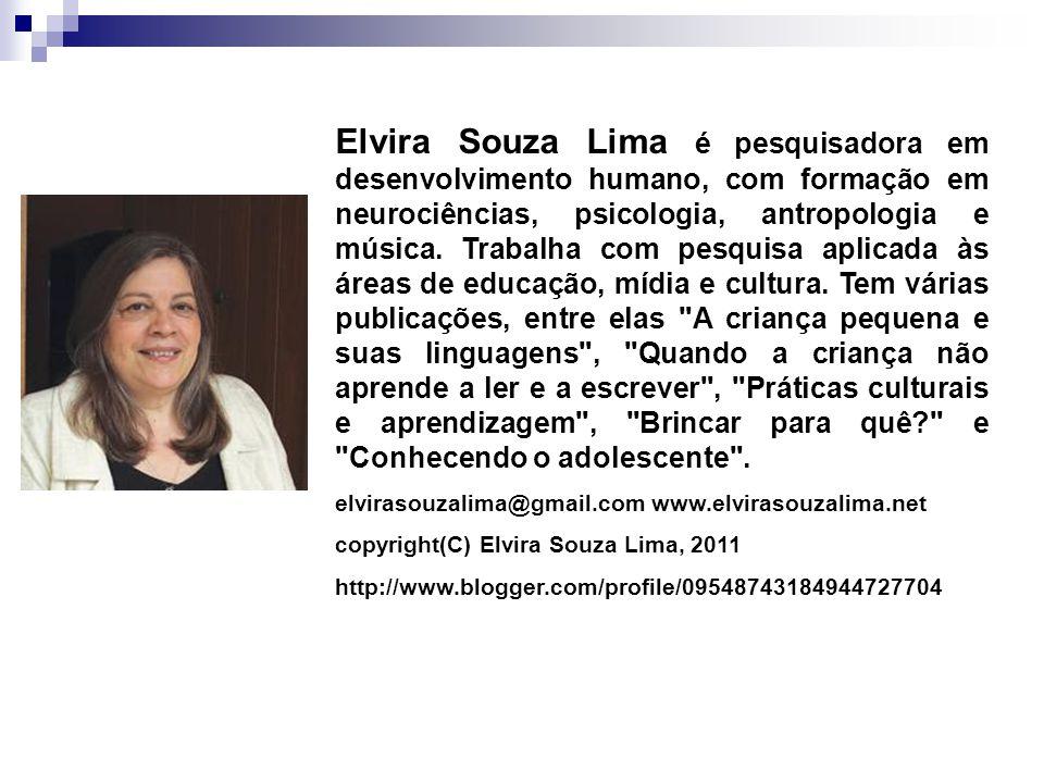 Elvira Souza Lima é pesquisadora em desenvolvimento humano, com formação em neurociências, psicologia, antropologia e música. Trabalha com pesquisa ap