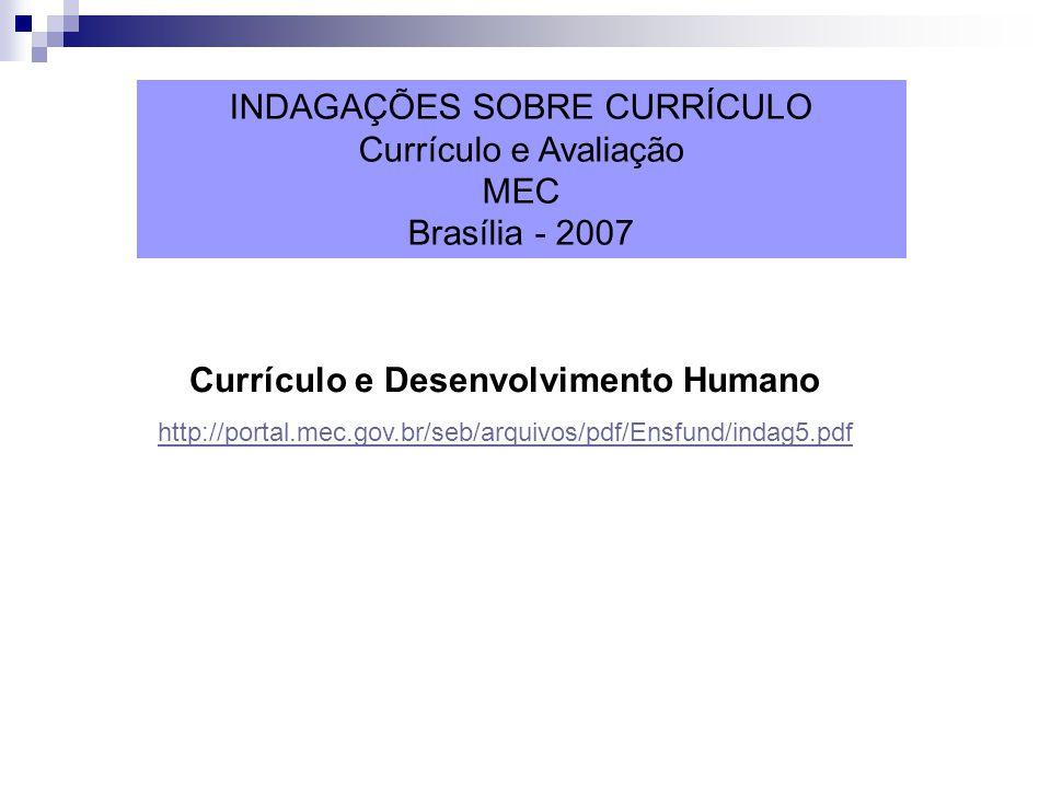 Currículo e Desenvolvimento Humano http://portal.mec.gov.br/seb/arquivos/pdf/Ensfund/indag5.pdf INDAGAÇÕES SOBRE CURRÍCULO Currículo e Avaliação MEC B