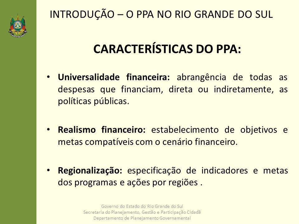 INTRODUÇÃO – DESAFIOS PARA O PPA 2012-2015 Governo do Estado do Rio Grande do Sul Secretaria do Planejamento, Gestão e Participação Cidadã Departamento de Planejamento Governamental PRESSUPOSTOS PARA O PLANEJAMENTO PARTICIPAÇÃO CIDADÃ ALINHAMENTO COM A UNIÃO REGIONALIZAÇÃO TRANSVERSALIDADE