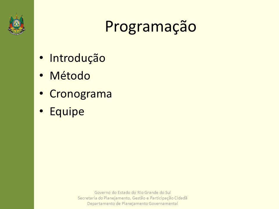 Programação Introdução Conceitos Processo Cronograma Equipe Governo do Estado do Rio Grande do Sul Secretaria do Planejamento, Gestão e Participação Cidadã Departamento de Planejamento Governamental