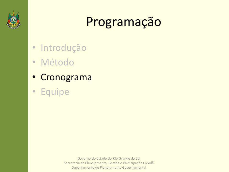 Governo do Estado do Rio Grande do Sul Secretaria do Planejamento, Gestão e Participação Cidadã Departamento de Planejamento Governamental CRONOGRAMA