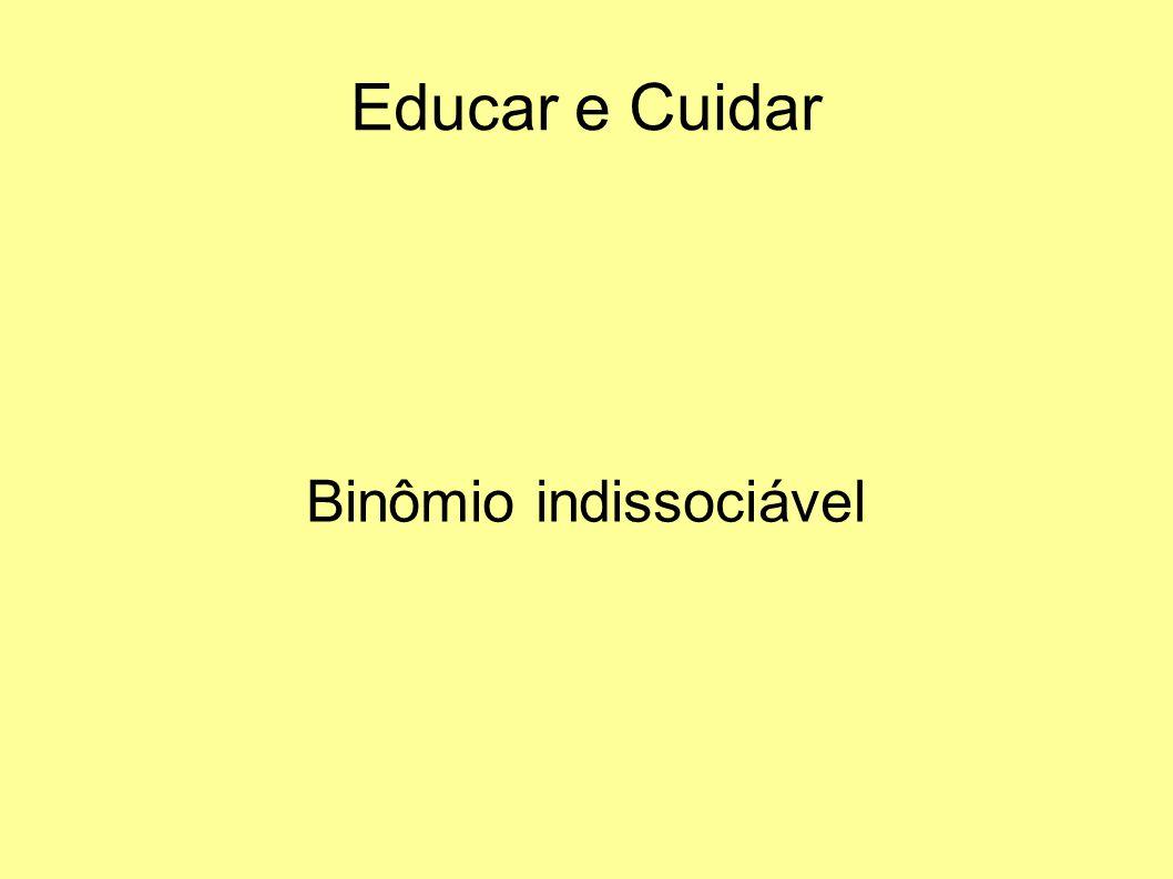 Educar e Cuidar Binômio indissociável