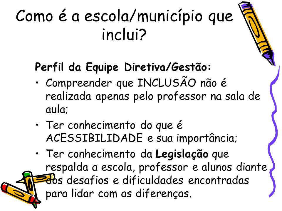 Como é a escola/município que inclui? Perfil da Equipe Diretiva/Gestão: Compreender que INCLUSÃO não é realizada apenas pelo professor na sala de aula