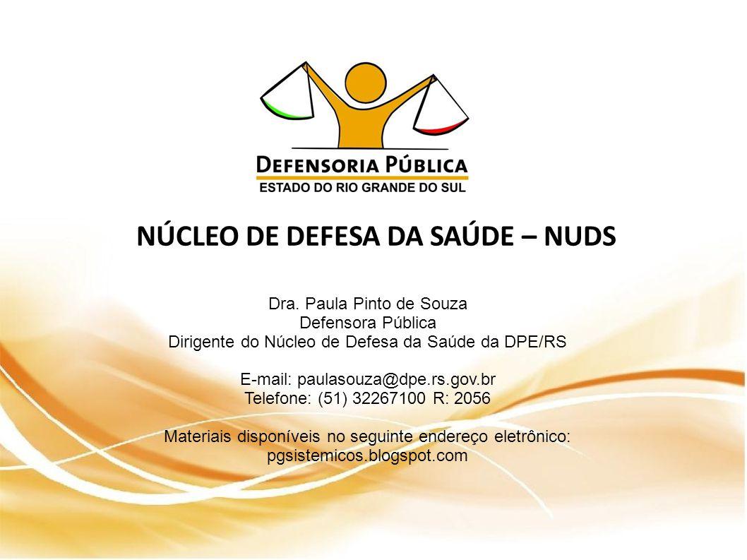 NÚCLEO DE DEFESA DA SAÚDE – NUDS Dra. Paula Pinto de Souza Defensora Pública Dirigente do Núcleo de Defesa da Saúde da DPE/RS E-mail: paulasouza@dpe.r
