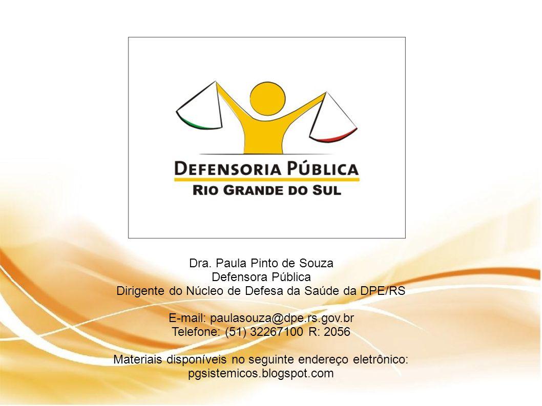 Dra. Paula Pinto de Souza Defensora Pública Dirigente do Núcleo de Defesa da Saúde da DPE/RS E-mail: paulasouza@dpe.rs.gov.br Telefone: (51) 32267100