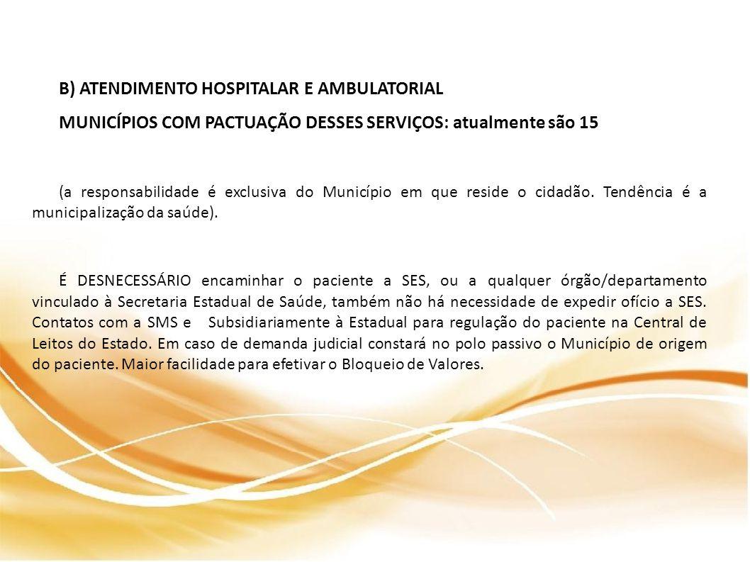 B) ATENDIMENTO HOSPITALAR E AMBULATORIAL MUNICÍPIOS COM PACTUAÇÃO DESSES SERVIÇOS: atualmente são 15 (a responsabilidade é exclusiva do Município em q