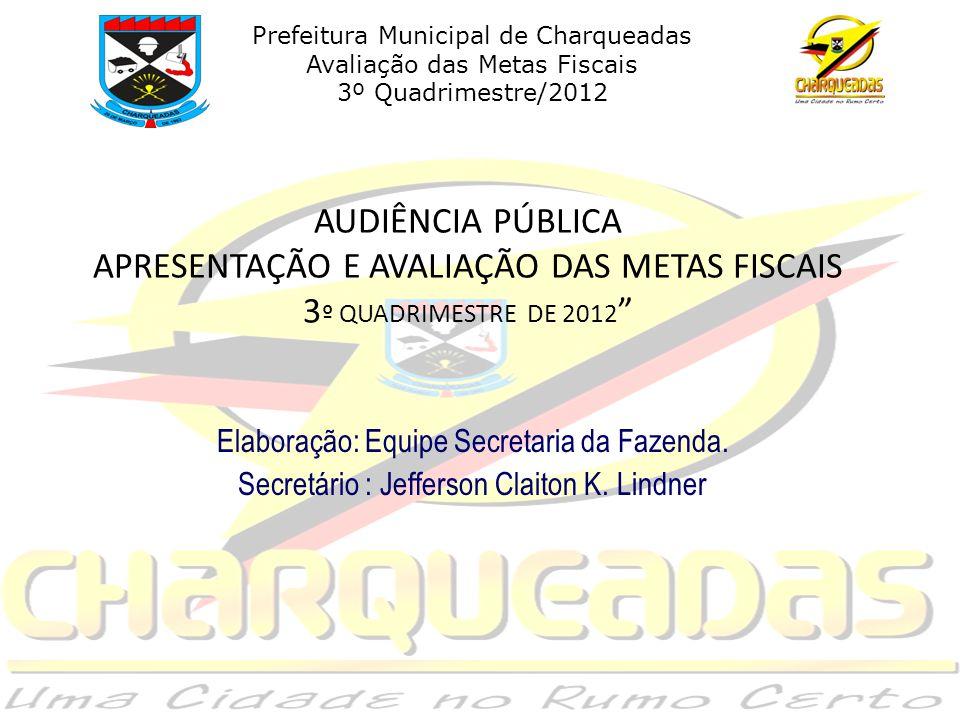 AUDIÊNCIA PÚBLICA APRESENTAÇÃO E AVALIAÇÃO DAS METAS FISCAIS 3 º QUADRIMESTRE DE 2012 Elaboração: Equipe Secretaria da Fazenda.