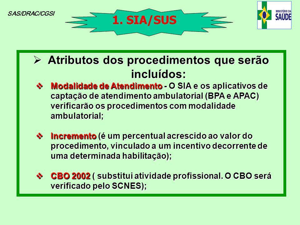 SAS/DRAC/CGSI Atributos dos procedimentos que serão incluídos: Atributos dos procedimentos que serão incluídos: Modalidade de Atendimento - O SIA e os