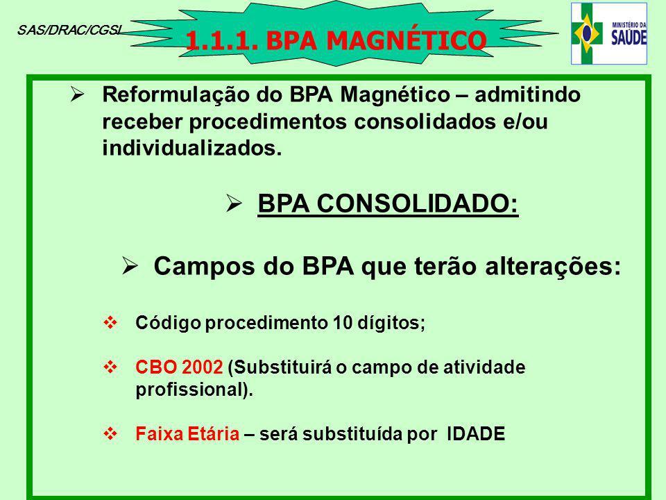 SAS/DRAC/CGSI Reformulação do BPA Magnético – admitindo receber procedimentos consolidados e/ou individualizados. BPA CONSOLIDADO: Campos do BPA que t