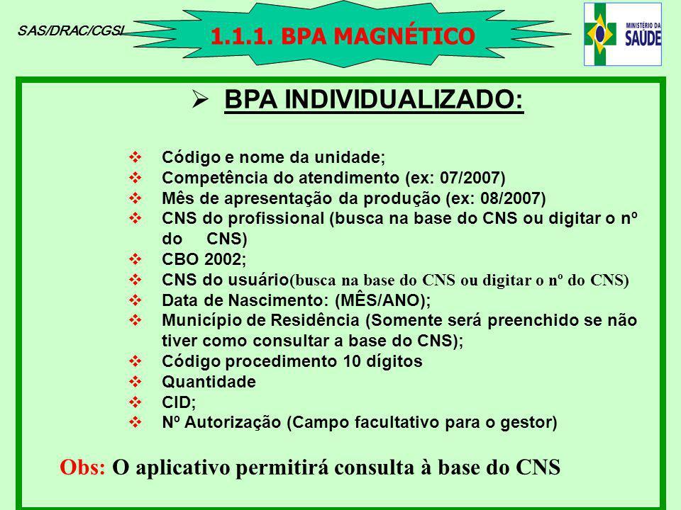 SAS/DRAC/CGSI BPA INDIVIDUALIZADO: Código e nome da unidade; Competência do atendimento (ex: 07/2007) Mês de apresentação da produção (ex: 08/2007) CN