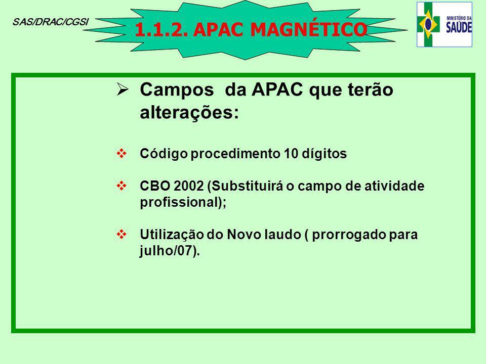 SAS/DRAC/CGSI Campos da APAC que terão alterações: Código procedimento 10 dígitos CBO 2002 (Substituirá o campo de atividade profissional); Utilização