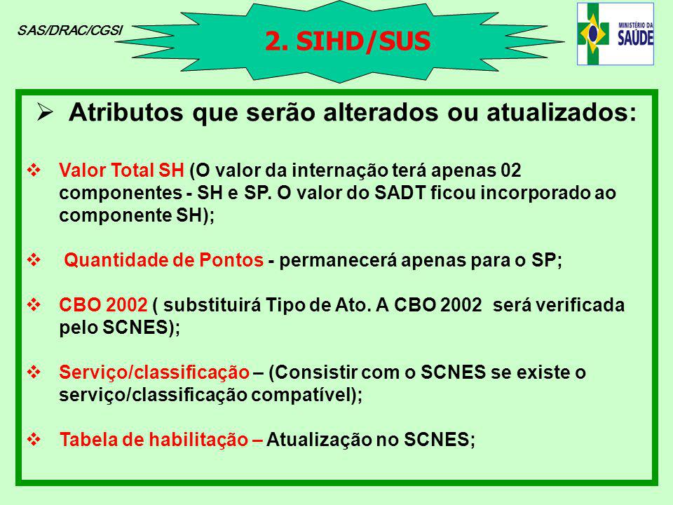 SAS/DRAC/CGSI Atributos que serão alterados ou atualizados: Valor Total SH (O valor da internação terá apenas 02 componentes - SH e SP. O valor do SAD
