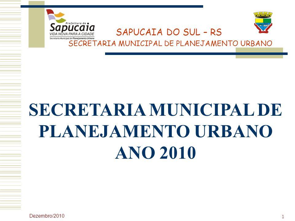 SAPUCAIA DO SUL – RS SECRETARIA MUNICIPAL DE PLANEJAMENTO URBANO Dezembro/2010 1 SECRETARIA MUNICIPAL DE PLANEJAMENTO URBANO ANO 2010