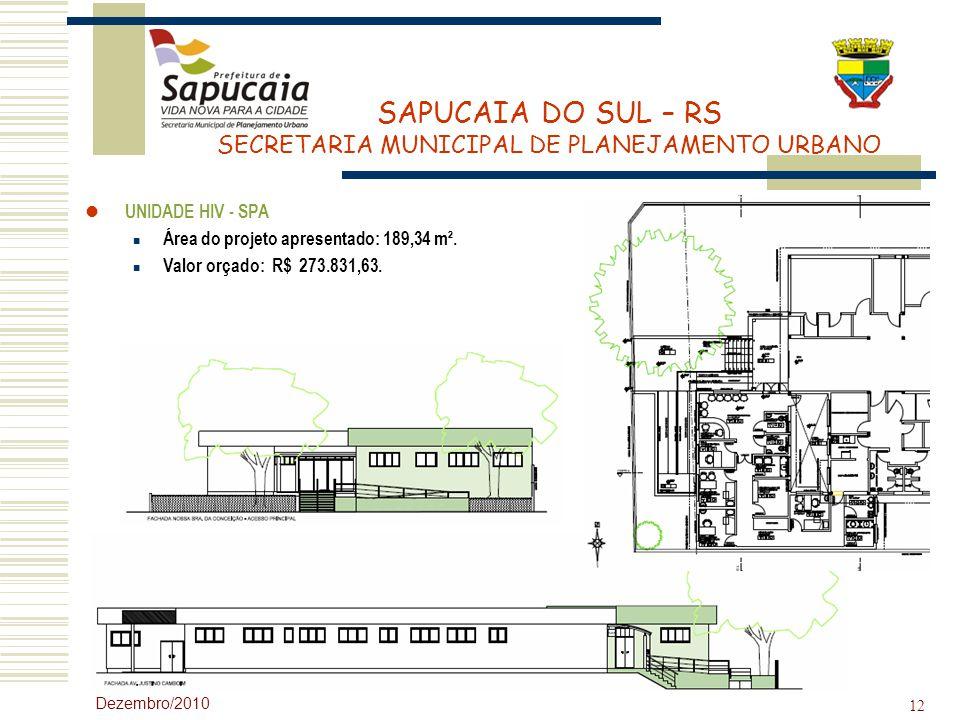 SAPUCAIA DO SUL – RS SECRETARIA MUNICIPAL DE PLANEJAMENTO URBANO Dezembro/2010 12 UNIDADE HIV - SPA Área do projeto apresentado: 189,34 m². Valor orça