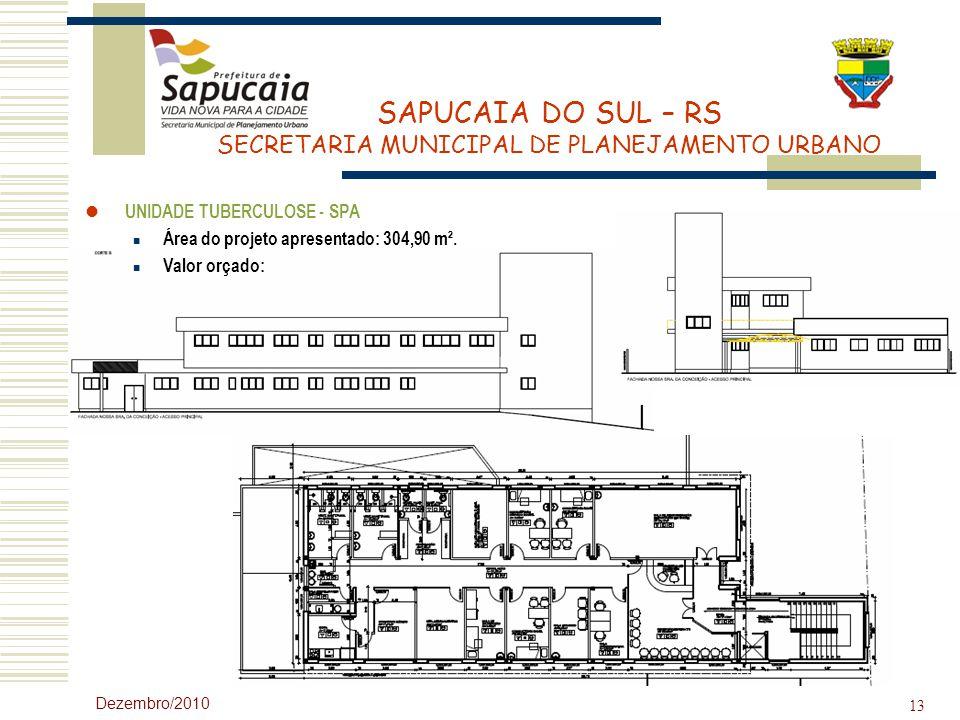 SAPUCAIA DO SUL – RS SECRETARIA MUNICIPAL DE PLANEJAMENTO URBANO Dezembro/2010 13 UNIDADE TUBERCULOSE - SPA Área do projeto apresentado: 304,90 m². Va