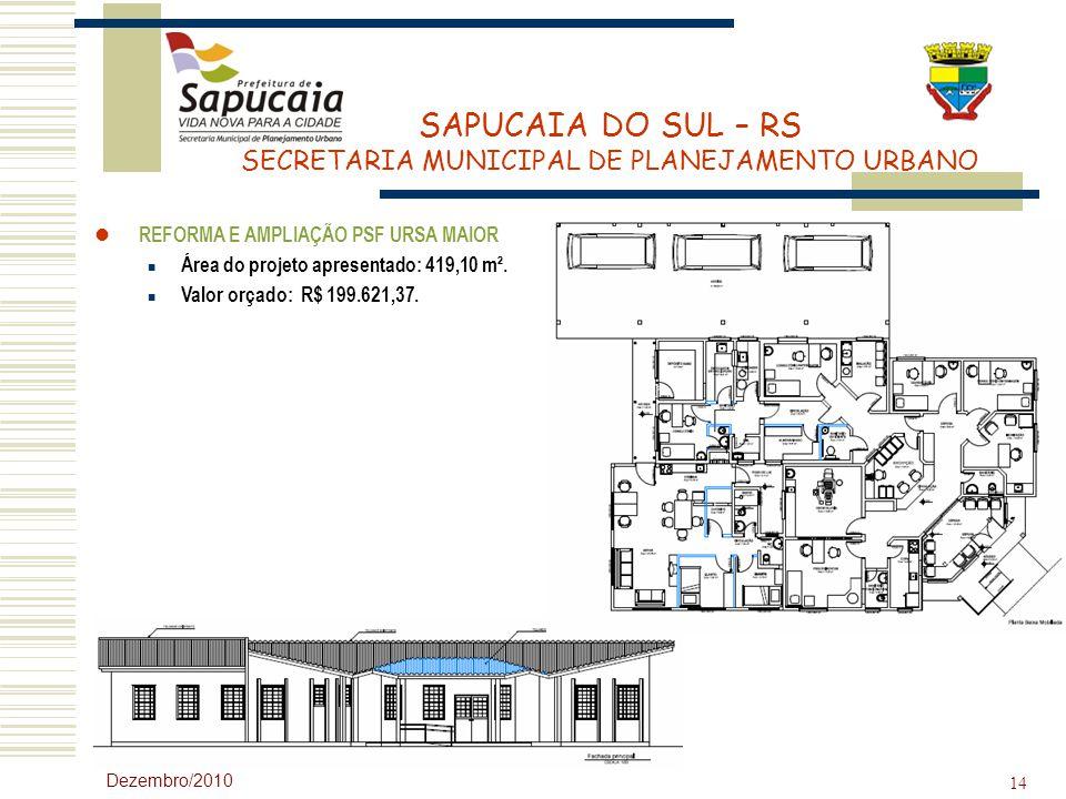 SAPUCAIA DO SUL – RS SECRETARIA MUNICIPAL DE PLANEJAMENTO URBANO Dezembro/2010 14 REFORMA E AMPLIAÇÃO PSF URSA MAIOR Área do projeto apresentado: 419,