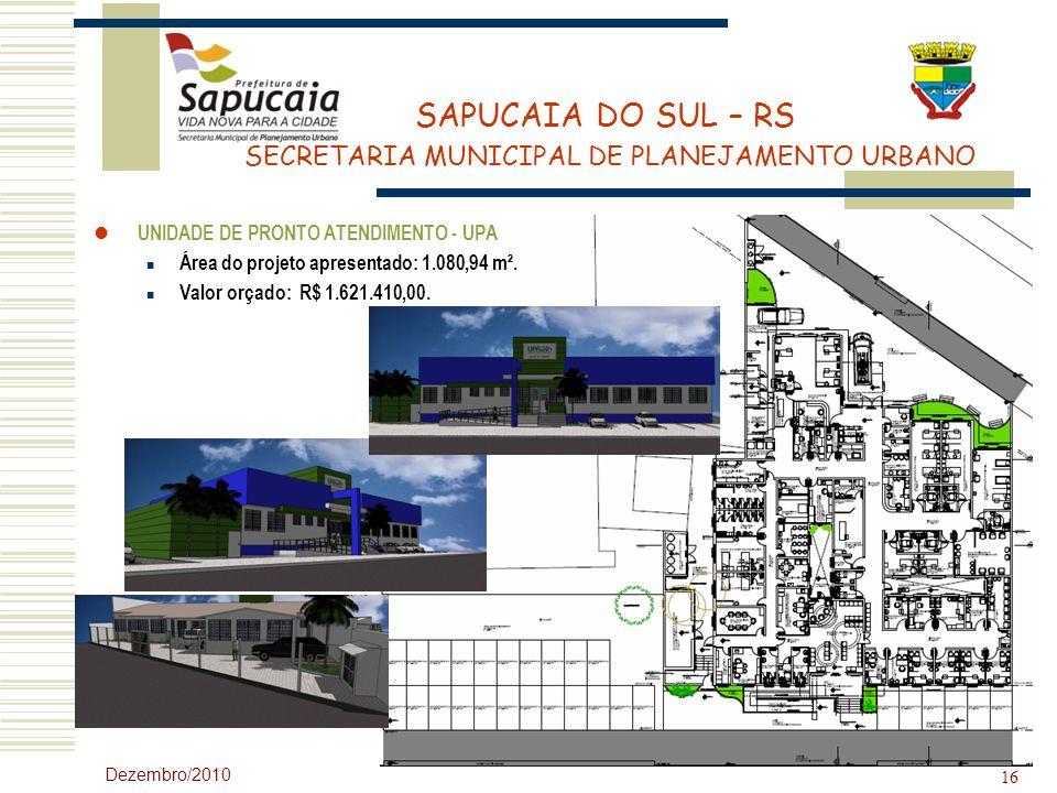 SAPUCAIA DO SUL – RS SECRETARIA MUNICIPAL DE PLANEJAMENTO URBANO Dezembro/2010 16 UNIDADE DE PRONTO ATENDIMENTO - UPA Área do projeto apresentado: 1.0